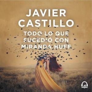 aduiolibro_todo_lo_que_sucedio_con_miranda_huff_javier_castillo